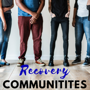 The Importance of Recovery Communities for Addiction and Abuse