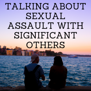 Talking About Sexual Assault with Significant Others